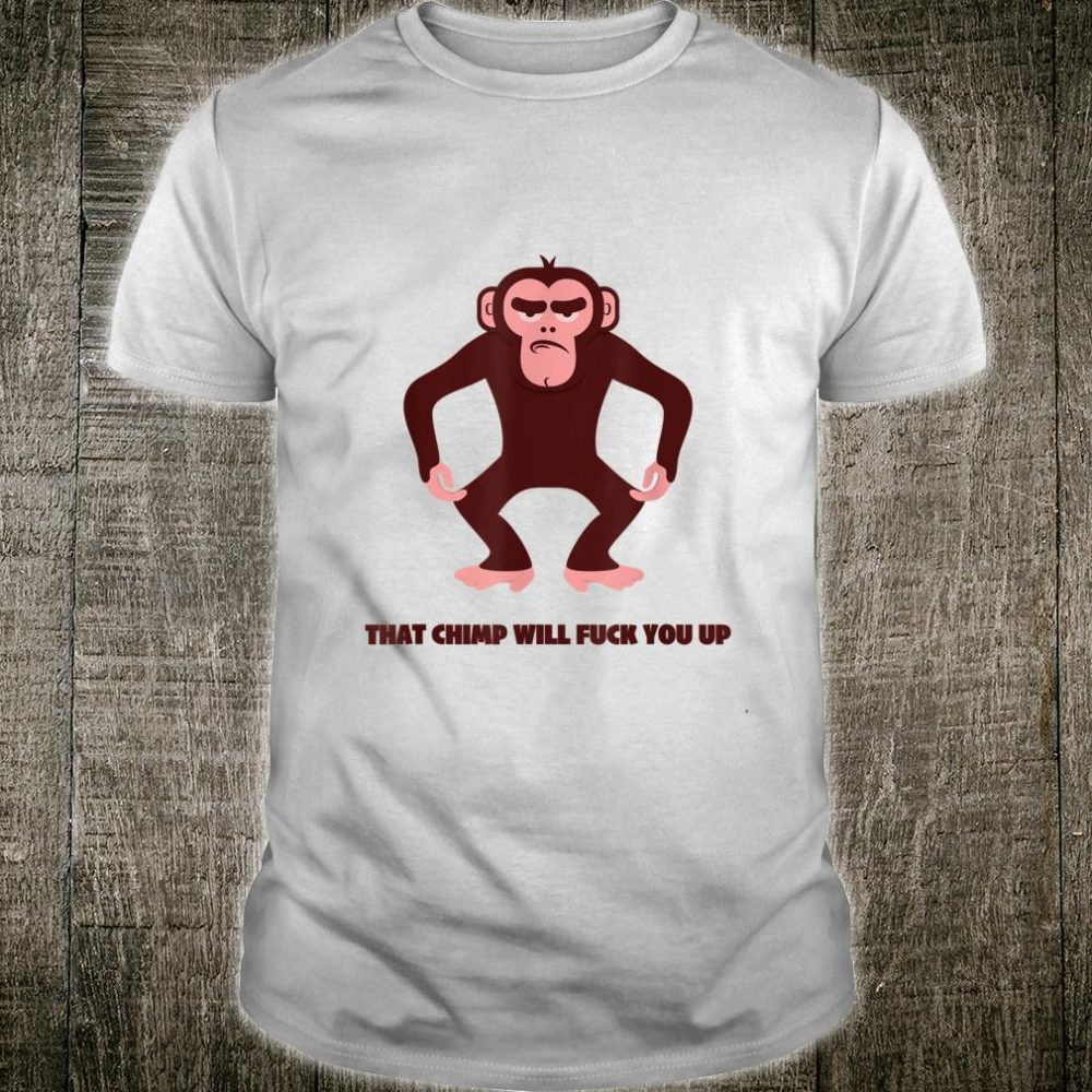 That Chimp Will Mess You Up Bro If You Go Camping Bros Crack Shirt