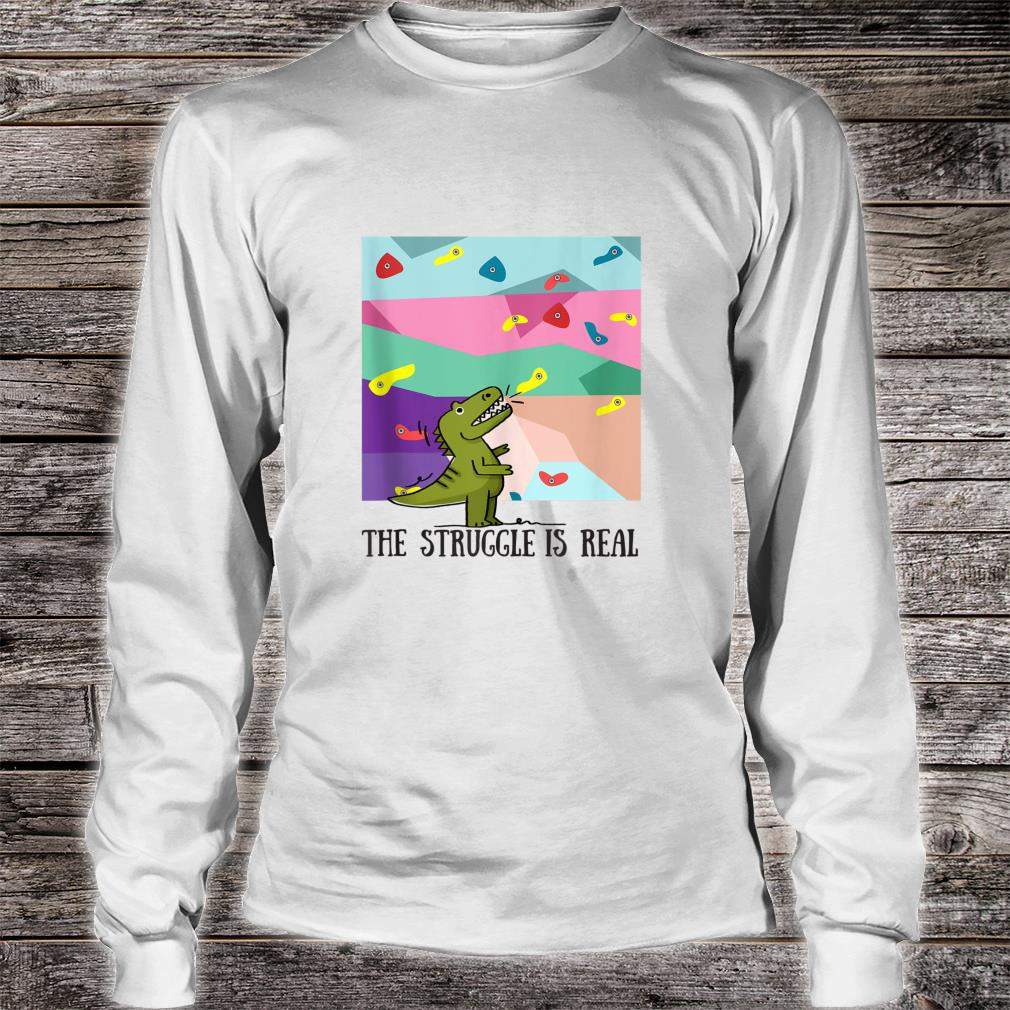The Fight Is Real Wall Climbing Dinosaur Climbers Shirt long sleeved
