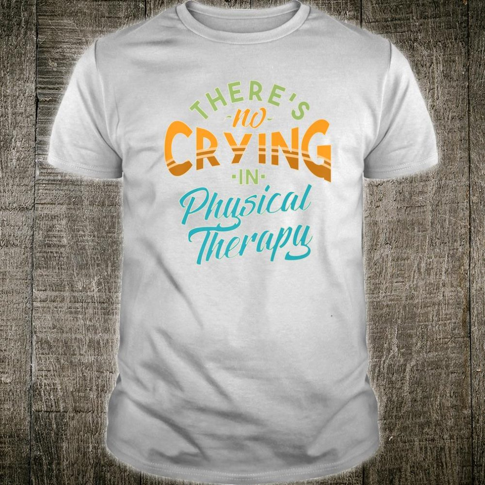 There's No Crying In Physical Therapy Tough Love Shirt