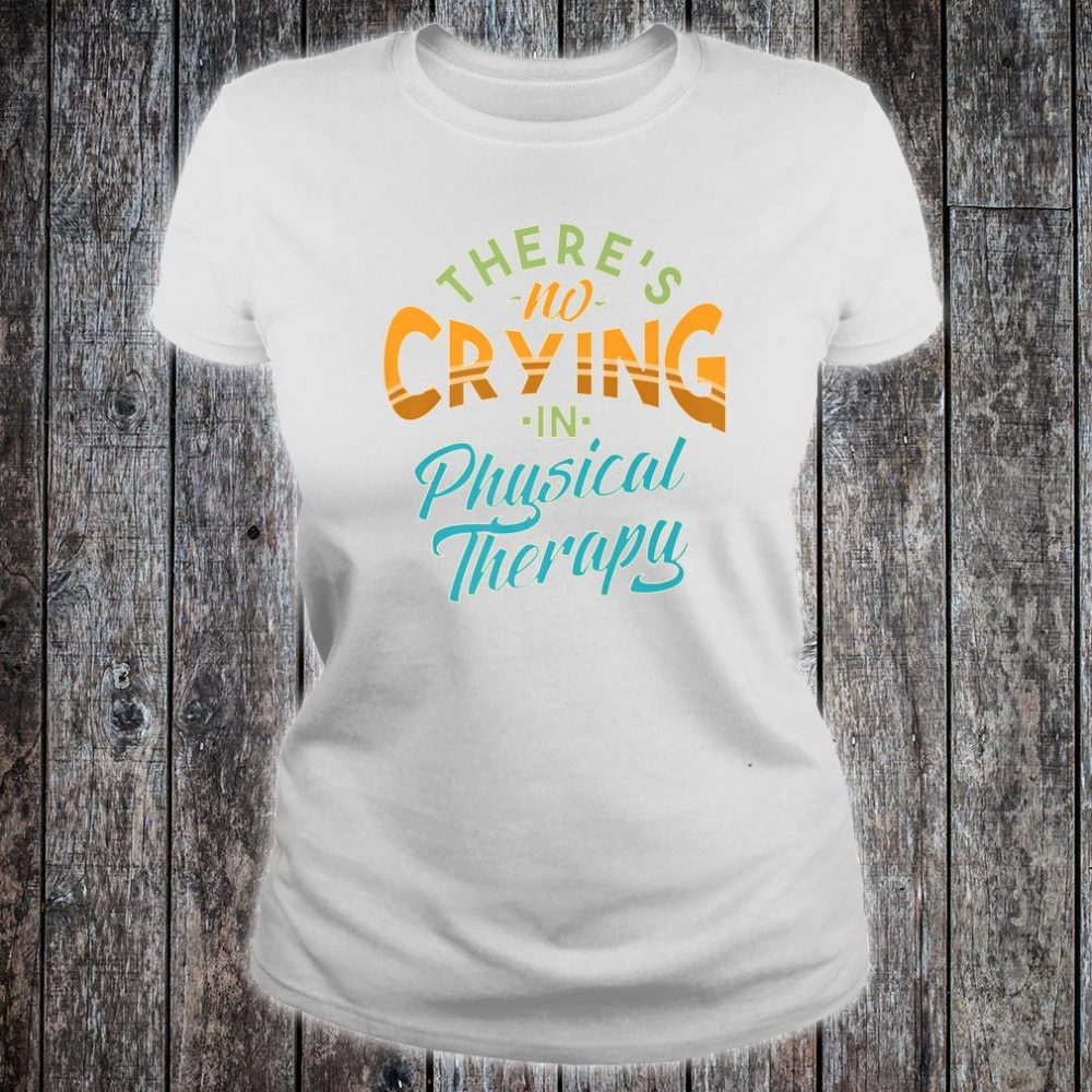 There's No Crying In Physical Therapy Tough Love Shirt ladies tee