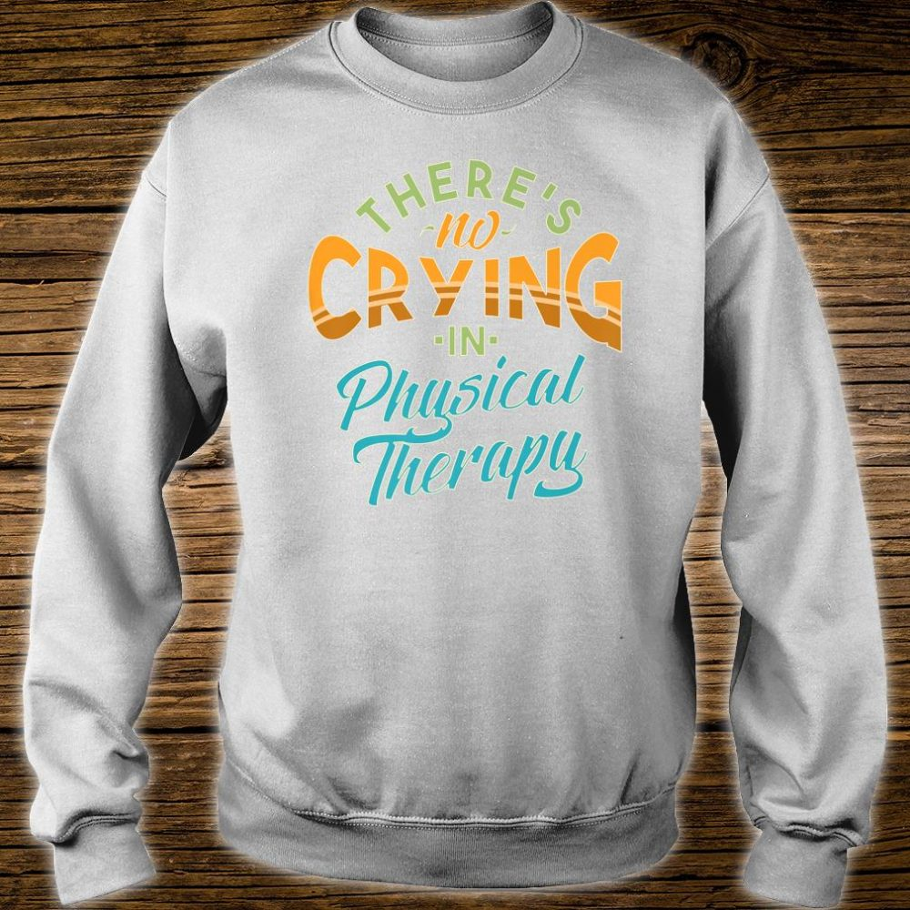 There's No Crying In Physical Therapy Tough Love Shirt sweater