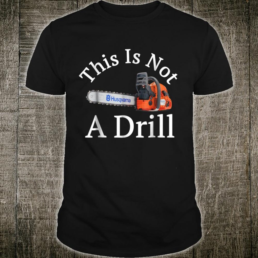 This Is Not A Drill Chainsaw Shirt