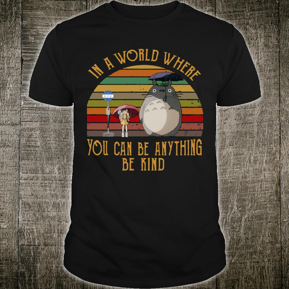 Totoro In a world where you can be anything be kind shirt