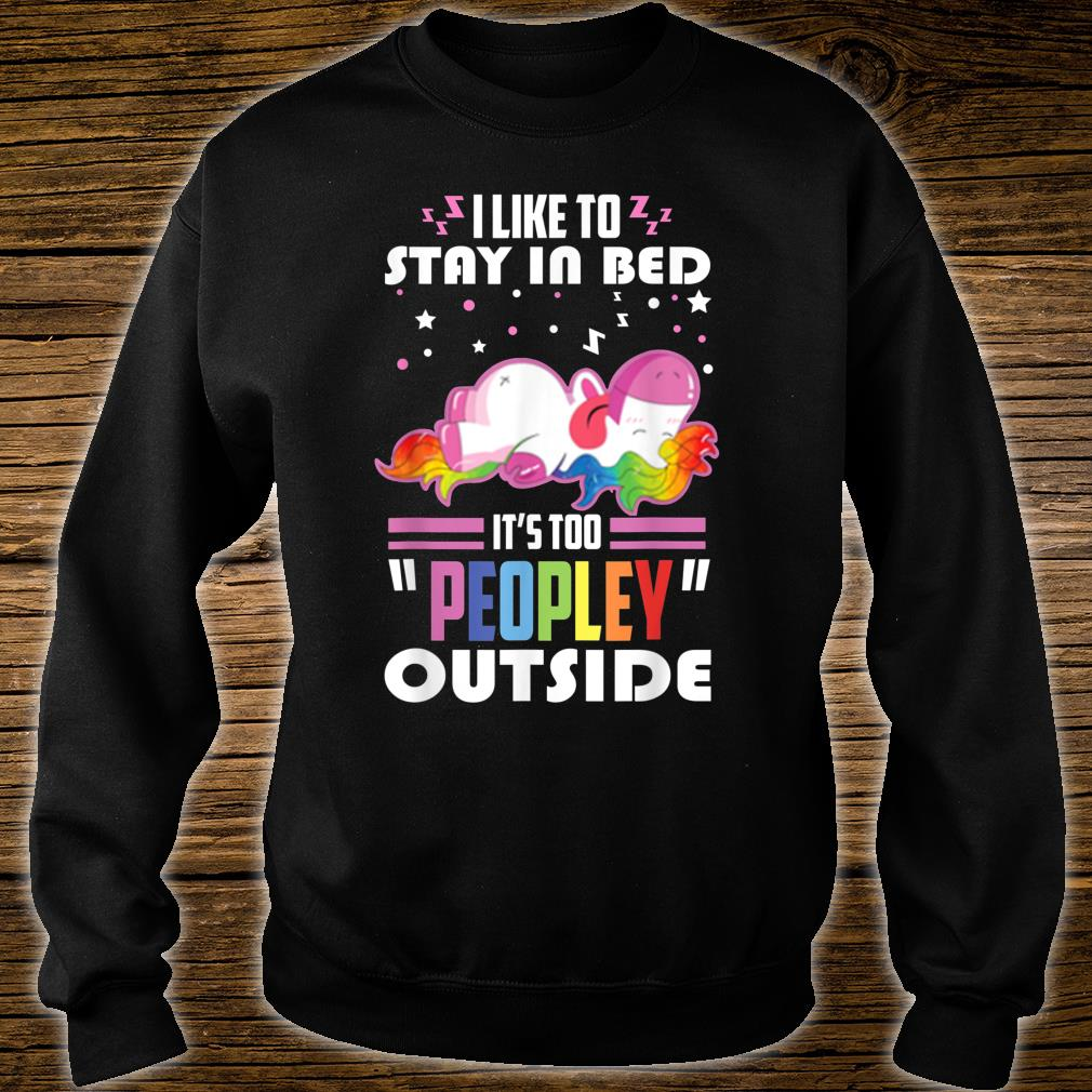 Unicorn I Like To Stay In Bed It's Too Peopley Outside Shirt sweater