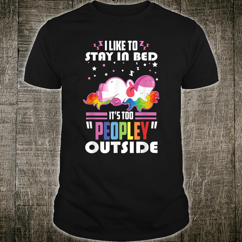 Unicorn I Like To Stay In Bed It's Too Peopley Outside Shirt